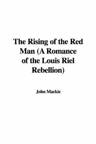 The Rising of the Red Man (A Romance of the Louis Riel Rebellion)