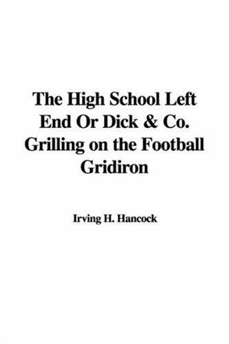 Download The High School Left End or Dick & Co. Grilling on the Football Gridiron