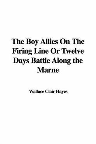 The Boy Allies on the Firing Line or Twelve Days Battle Along the Marne