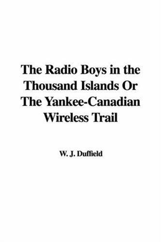 The Radio Boys in the Thousand Islands Or The Yankee-Canadian Wireless Trail