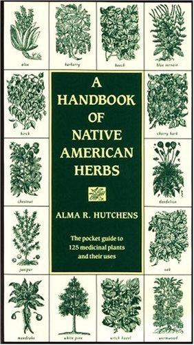 Image for A Handbook of Native American Herbs: The Pocket Guide to 125 Medicinal Plants and Their Uses (Healing Arts)