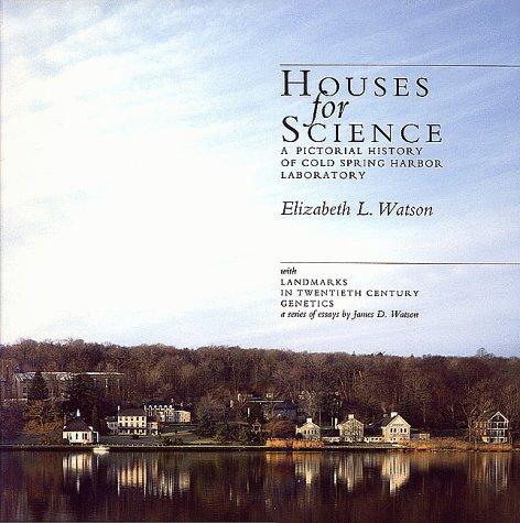 Houses for Science: A Pictorial History of Cold Spring Harbor Laboratory, Watson, Elizabeth L.; Watson, James D.