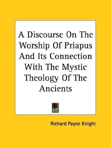 Download A Discourse on the Worship of Priapus and Its Connection With the Mystic Theology of the Ancients
