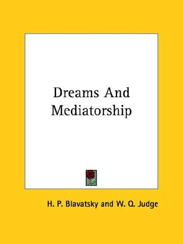 Dreams And Mediatorship by H. P. Blavatsky