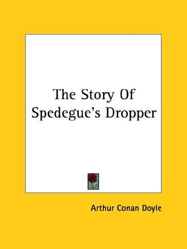 The Story of Spedegue's Dropper