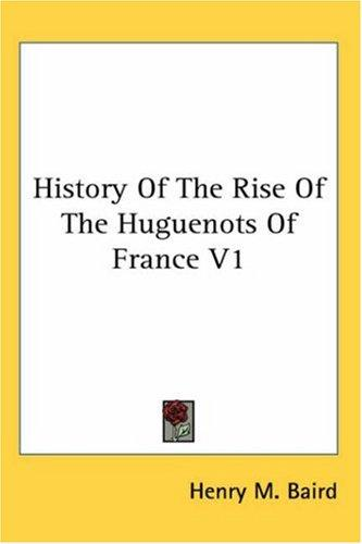 Download History of the Rise of the Huguenots of France