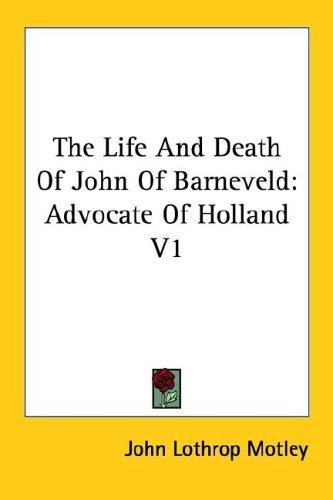 The Life And Death of John of Barneveld: