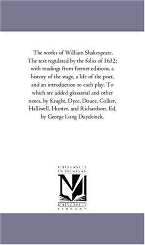 Download The works of William Shakespeare. The text regulated by the folio of 1632; with readings from former editions, a history of the stage, a life of the poet, … and other notes, by Knight, Dyce, D