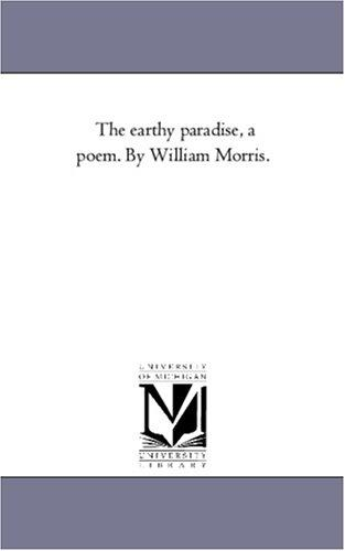 Download The earthy paradise, a poem. By William Morris.