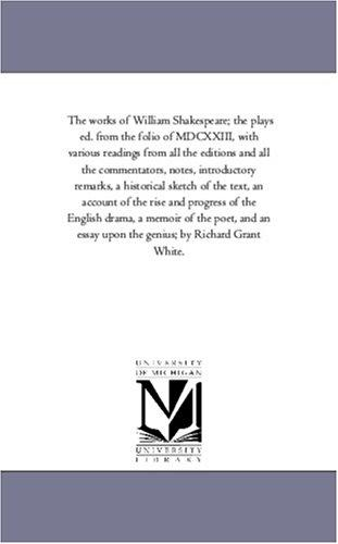 Download The works of William Shakespeare; the plays ed. from the folio of MDCXXIII, with various readings from all the editions and all the commentators, notes, … of the rise and progress of the Eng