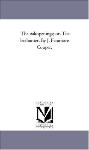 The oakopenings; or, The beehunter. By J. Fenimore Cooper.