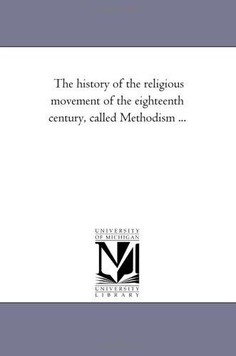 Download The history of the religious movement of the eighteenth century, called Methodism …
