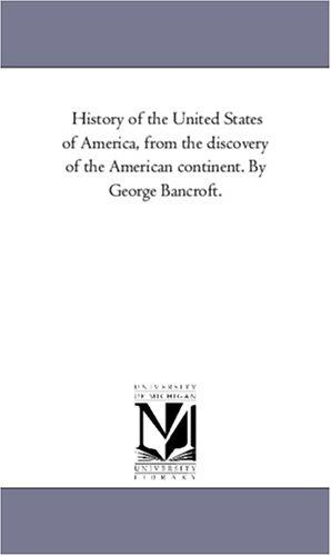 Download History of the United States of America, from the discovery of the American continent. By George Bancroft.