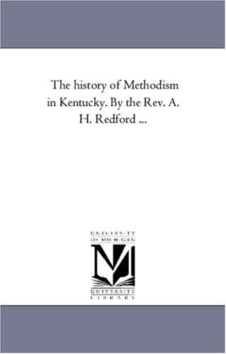 Download The history of Methodism in Kentucky. By the Rev. A. H. Redford …
