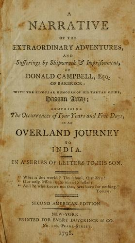 A narrative of the extraordinary adventures, and sufferings by shipwreck & imprisonment, of Donald Campbell, Esq., of Barbreck