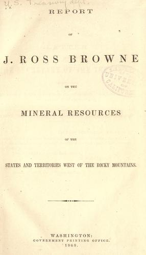 Report of J. Ross Browne on the mineral resources of the states and territories west of the Rocky Mountains