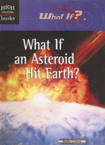 Download What If an Asteroid Hit Earth (High Interest Books: What If?)