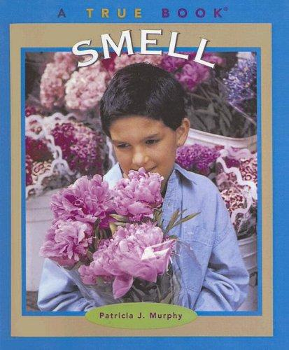Smell (True Books by Patricia J. Murphy