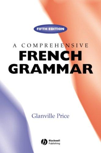 Download A Comprehensive French Grammar (Blackwell Reference Grammars)