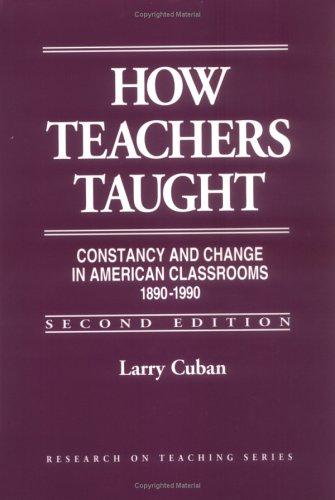 How Teachers Taught: Constancy and Change in American Classrooms 1890-1990 (Research on Teaching), Cuban, Larry