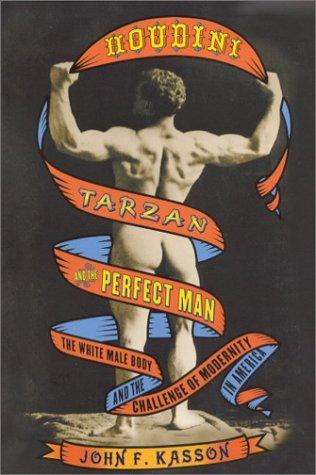 Houdini, Tarzan, and the perfect man