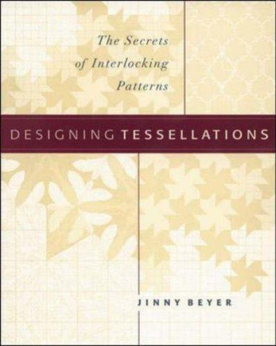 Designing Tessellations : The Secrets of Interlocking Patterns, Beyer,Jinny