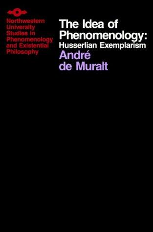 Idea of Phenomenology: Husserlian Exemplarism (Studies in Phenomenology and Existential Philosophy), De Muralt, Andre; Breckon, Garry  L. (Translator)