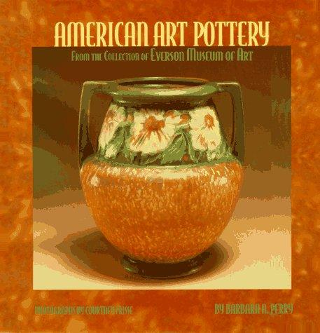 American Art Pottery from the collection of the Everson Museum of Art, Perry, Barbara A.