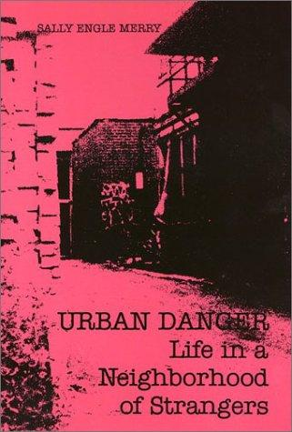 Urban Danger: Life in a Neighborhood of Strangers, Merry, Sally Engle