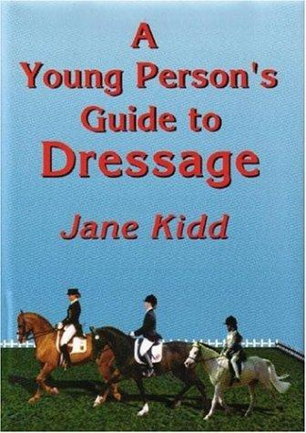 A Young Person's Guide to Dressage by Jane Kidd