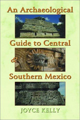 An Archaeological Guide to Central and Southern Mexico Joyce Kelly