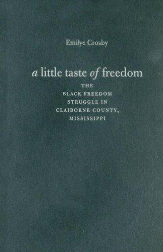 Image for A Little Taste of Freedom: The Black Freedom Struggle in Claiborne County, Mississippi