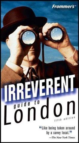 Download Frommer's Irreverent Guide to London (Irreverent Guides)