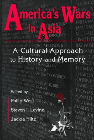 America's Wars in Asia: A Cultural Approach to History and Memory (Maureen and Mike Mansfield Center Books) Paperback, West, Philip; Levine, Steven I.; Hiltz, Jackie