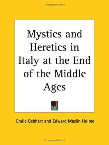Download Mystics and Heretics in Italy at the End of the Middle Ages