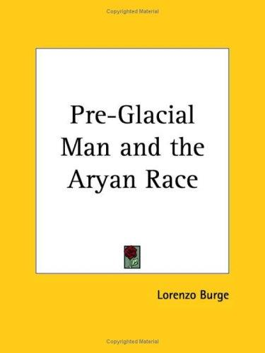 Download Pre-Glacial Man and the Aryan Race