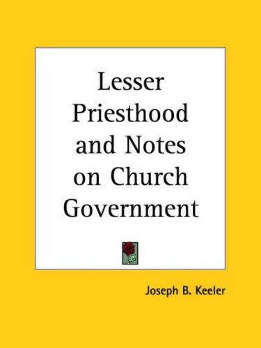 Download Lesser Priesthood and Notes on Church Government