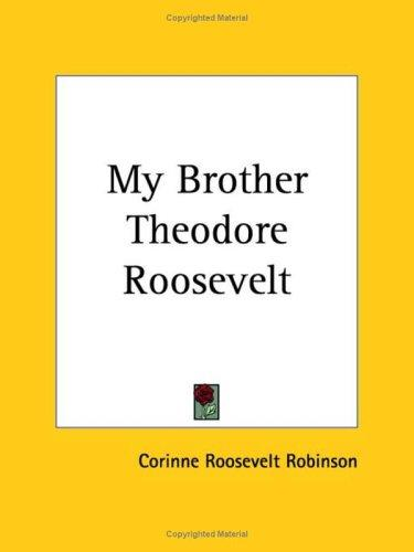 My Brother Theodore Roosevelt