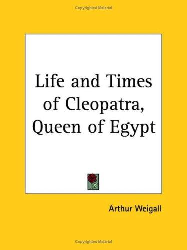 Life and Times of Cleopatra, Queen of Egypt