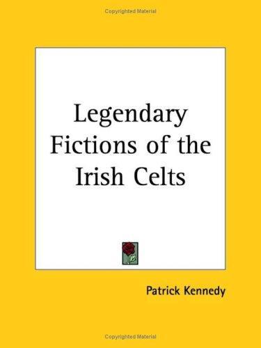 Download Legendary Fictions of the Irish Celts