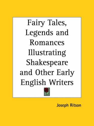 Download Fairy Tales, Legends and Romances Illustrating Shakespeare and Other Early English Writers