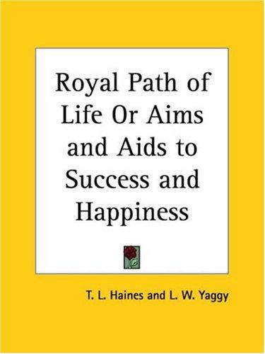 Download Royal Path of Life or Aims and Aids to Success and Happiness