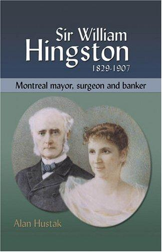 Image for Sir William Hingston, 1829-1907: Montreal Mayor, Surgeon and Banker