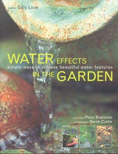 Water Effects in the Garden: Simple ways to achieve beautiful water features, Love, Gilly