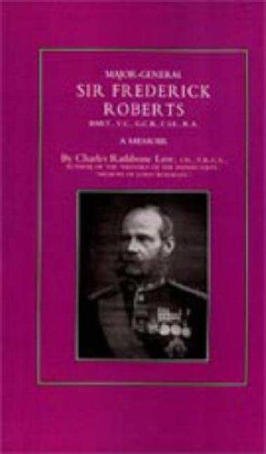 MAJOR-GENERAL SIR FREDERICK S. ROBERTS Bart VC GCB CIE RA