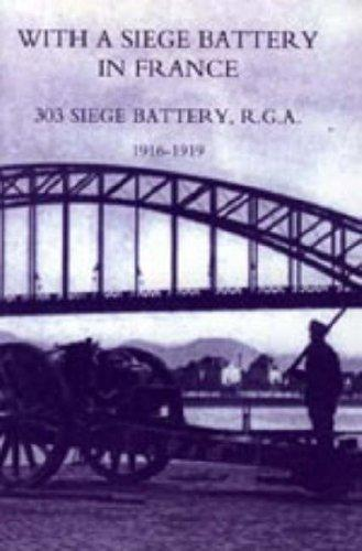 With A Siege Battery In France. 303 Siege Battery, R.G.A 1916-1919 J. O. K. Delap