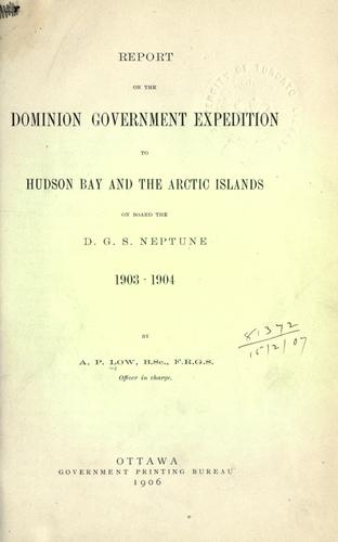 Report on the Dominion Government expedition to Hudson Bay and the Arctic islands on board the D.G.S. Neptune, 1903-1904