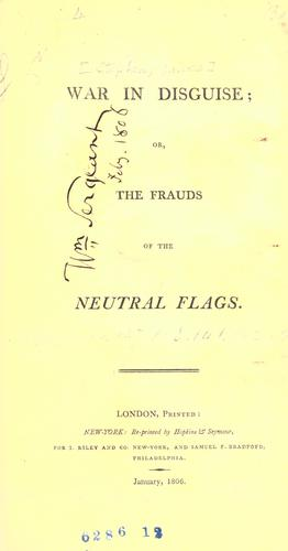 War in disguise, or, The frauds of the neutral flags.