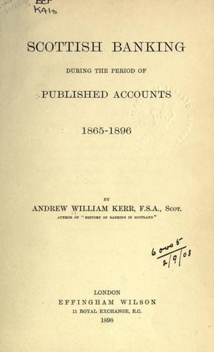 Download Scottish banking during the period of published accounts, 1865-1896.