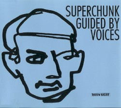 Superchunk / Guided by Voices by Superchunk  /   Guided by Voices